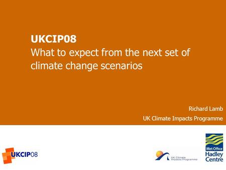 © UKCIP 2006 UKCIP08 What to expect from the next set of climate change scenarios Richard Lamb UK Climate Impacts Programme.