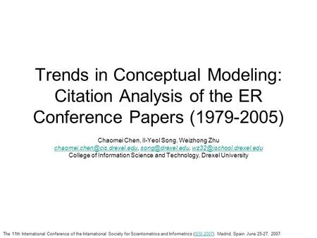 Trends in Conceptual Modeling: Citation Analysis of the ER Conference Papers (1979-2005) Chaomei Chen, Il-Yeol Song, Weizhong Zhu