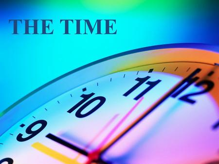 THE TIME. HOW CAN WE ASK FOR THE TIME? Asking for the time right now: What time is it? Whats the time? Asking for at what time a specific event ( will.