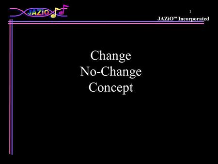JAZiO Incorporated 1 Change No-Change Concept. JAZiO Incorporated 2 Change /No Change Concept Comp A Data In VTR Data In Comp A No Change This band is.
