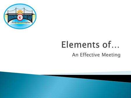 An Effective Meeting. Gather and distribute information. Make decisions. Brainstorm. Provide training. Network/socialize.