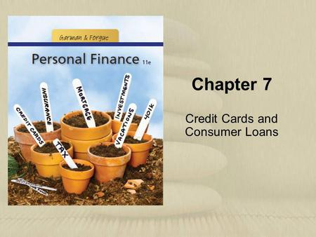 Chapter 7 Credit Cards and Consumer Loans. Copyright © Houghton Mifflin Company. All rights reserved.7 | 2 Learning Objectives 1.Compare the common types.