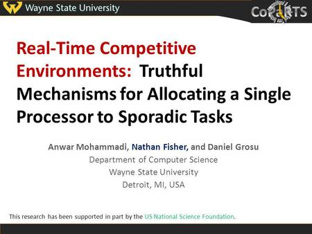 Real-Time Competitive Environments: Truthful Mechanisms for Allocating a Single Processor to Sporadic Tasks Anwar Mohammadi, Nathan Fisher, and Daniel.