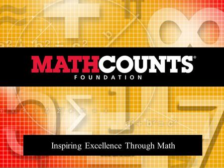 Inspiring Excellence Through Math. 1)About MATHCOUNTS 2)MATHCOUNTS Programs MATHCOUNTS Competition Program MATHCOUNTS Club Program 3)Ways to Become Involved.