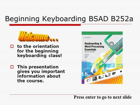 Beginning Keyboarding BSAD B252a to the orientation for the beginning keyboarding class! This presentation gives you important information about the course.