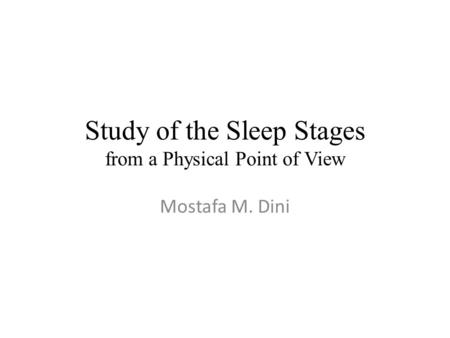 Study of the Sleep Stages from a Physical Point of View Mostafa M. Dini.