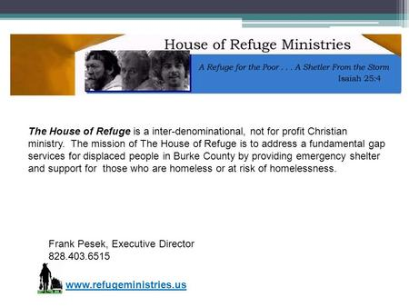 Frank Pesek, Executive Director 828.403.6515 The House of Refuge is a inter-denominational, not for profit Christian ministry. The mission of The House.