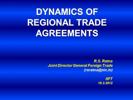 R.S. Ratna Joint Director General Foreign Trade IIFT 15.3.2012.
