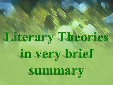 Literary Theories in very brief summary.
