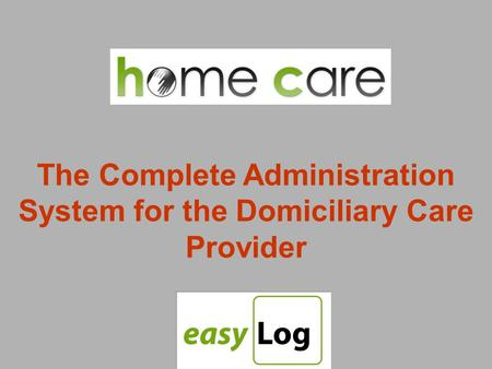 The Complete Administration System for the Domiciliary Care Provider.