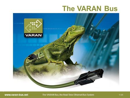 The VARAN Bus, the Real-Time Ethernet Bus System www.varan-bus.net 1 / 23 The VARAN Bus.