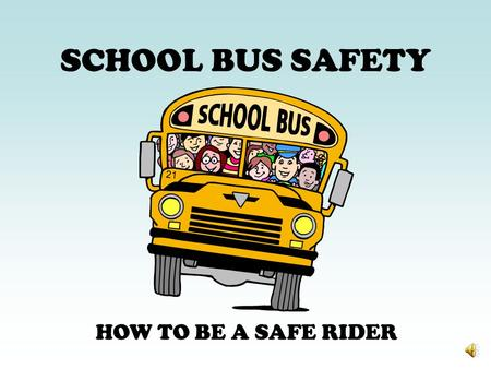 SCHOOL BUS SAFETY HOW TO BE A SAFE RIDER