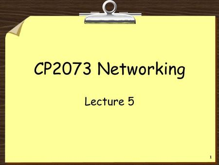 CP2073 Networking Lecture 5.