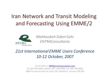 Iran Network and Transit Modeling and Forecasting Using EMME/2 Mahboobeh Zakeri Sohi ENTRAConsultants 21st International EMME Users Conference 10-12 October,