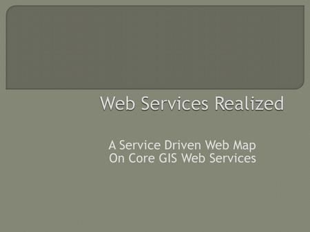 A Service Driven Web Map On Core GIS Web Services.