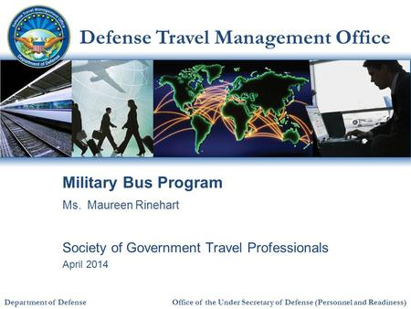 Defense Travel Management Office Office of the Under Secretary of Defense (Personnel and Readiness) Department of Defense Military Bus Program Society.