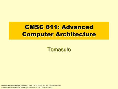 CMSC 611: Advanced Computer Architecture Tomasulo Some material adapted from Mohamed Younis, UMBC CMSC 611 Spr 2003 course slides Some material adapted.