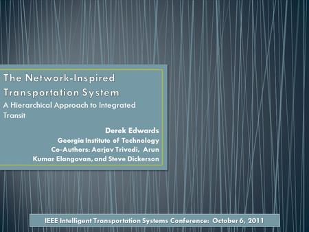 A Hierarchical Approach to Integrated Transit Derek Edwards Georgia Institute of Technology Co-Authors: Aarjav Trivedi, Arun Kumar Elangovan, and Steve.