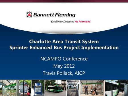 Charlotte Area Transit System Sprinter Enhanced Bus Project Implementation NCAMPO Conference May 2012 Travis Pollack, AICP.