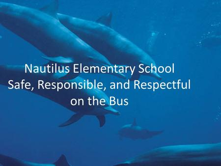 Nautilus Elementary School Safe, Responsible, and Respectful on the Bus.