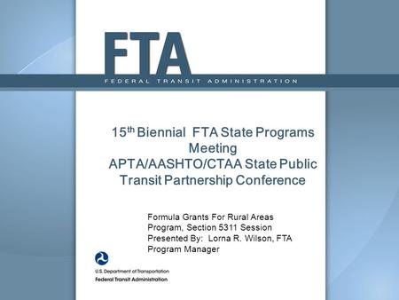 15th Biennial FTA State Programs Meeting APTA/AASHTO/CTAA State Public Transit Partnership Conference Formula Grants For Rural Areas Program, Section.
