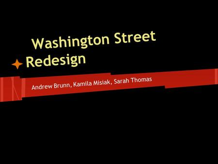 Washington Street Redesign Andrew Brunn, Kamila Misiak, Sarah Thomas The Long Term Solution.