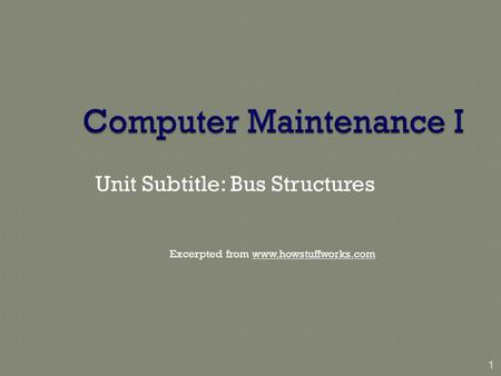 Unit Subtitle: Bus Structures Excerpted from www.howstuffworks.com 1.