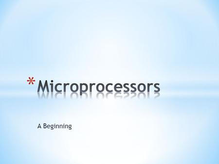 Microprocessors A Beginning.