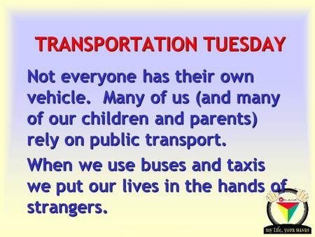 Transportation Tuesday TRANSPORTATION TUESDAY Not everyone has their own vehicle. Many of us (and many of our children and parents) rely on public transport.