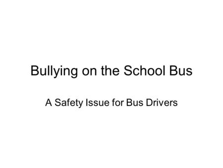 Bullying on the School Bus A Safety Issue for Bus Drivers.