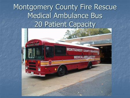 Montgomery County Fire Rescue Medical Ambulance Bus 20 Patient Capacity.