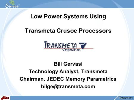 Low Power Systems Using Transmeta Crusoe Processors Bill Gervasi Technology Analyst, Transmeta Chairman, JEDEC Memory Parametrics