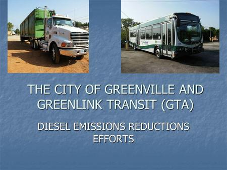 THE CITY OF GREENVILLE AND GREENLINK TRANSIT (GTA) DIESEL EMISSIONS REDUCTIONS EFFORTS.