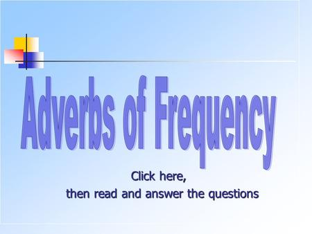 Click here, then read and answer the questions then read and answer the questions.