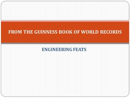 ENGINEERING FEATS FROM THE GUINNESS BOOK OF WORLD RECORDS.