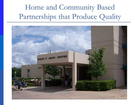 Home and Community Based Partnerships that Produce Quality.