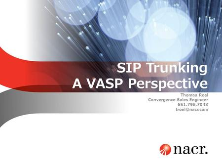 SIP Trunking A VASP Perspective Thomas Roel Convergence Sales Engineer 651.796.7043