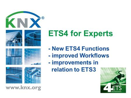 What's new?. ETS4 for Experts - New ETS4 Functions - improved Workflows - improvements in relation to ETS3.