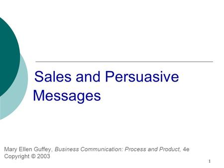 1 Sales and Persuasive Messages Mary Ellen Guffey, Business Communication: Process and Product, 4e Copyright © 2003.