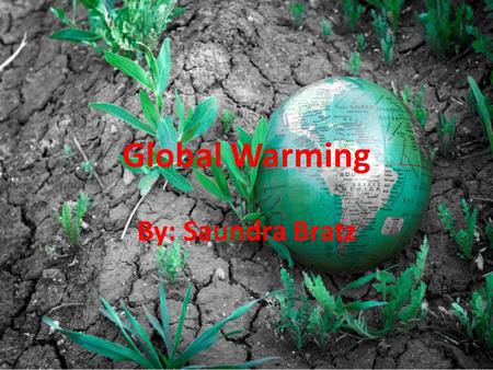 Global Warming By: Saundra Bratz. Climbing Temperatures Average Temperatures have climbed 1.4 degrees around the world since 1980 If you look at the 21.