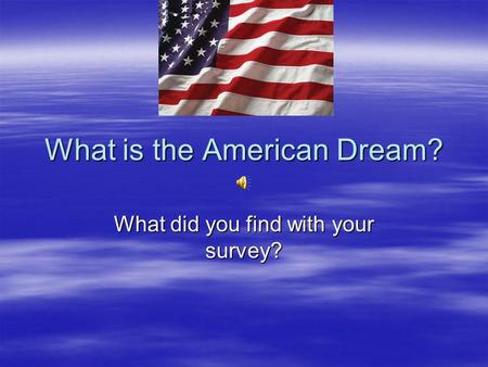 What is the American Dream? What did you find with your survey?