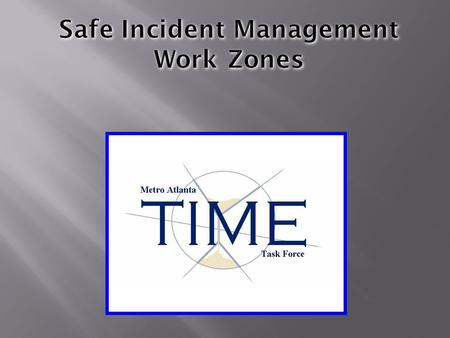 Safe Incident Management Work Zones. SPO C. R. Moore Atlanta Police Department Special Operations Section Hit & Run / Traffic Fatality Unit 404.765.2808.