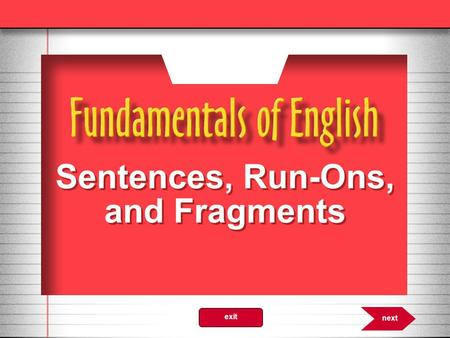 Sentences, Run-Ons, and Fragments 6.0 next exit. Sentence A sentence must have a subject and a verb and express a complete thought. 6.1 nextprevious exit.