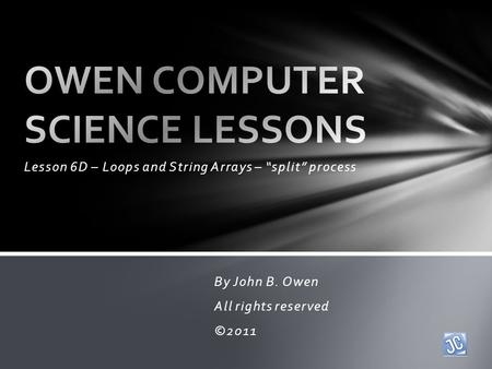 Lesson 6D – Loops and String Arrays – split process By John B. Owen All rights reserved ©2011.