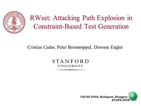 Cristian Cadar, Peter Boonstoppel, Dawson Engler RWset: Attacking Path Explosion in Constraint-Based Test Generation TACAS 2008, Budapest, Hungary ETAPS.