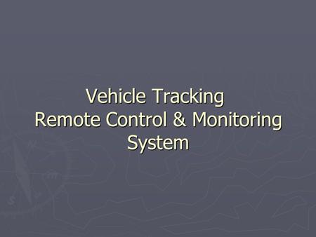 Vehicle Tracking Remote Control & Monitoring System.