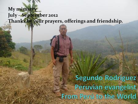 My ministry July – September 2012 Thanks by your prayers, offerings and friendship.