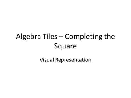 Algebra Tiles – Completing the Square