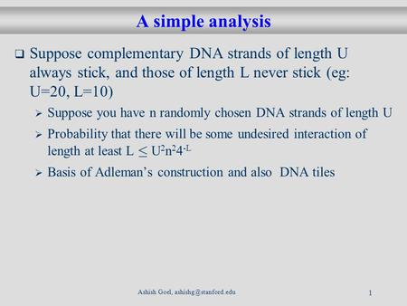 Ashish Goel, 1 A simple analysis Suppose complementary DNA strands of length U always stick, and those of length L never stick (eg: