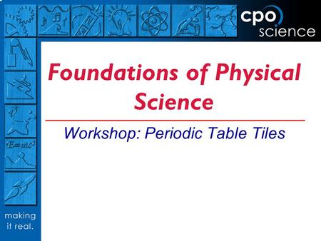 Foundations of Physical Science Workshop: Periodic Table Tiles.